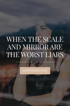 When The Scale and Mirror Are The Worst Liars