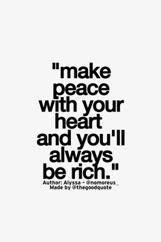 Make peace with your heart and you'll always be rich!  #Alyssa