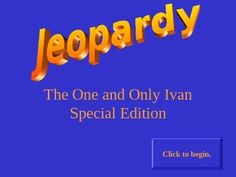 This Jeopardy game is a great review of one of my favorite books - The One and Only Ivan.  Those who have purchased my final test for The One and Only Ivan will find these questions useful for students who want to do well on the test.