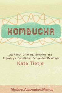 """""""Kombucha: All About Drinking, Brewing, and Enjoying a Traditional Fermented Beverage"""" (Free eBook)"""