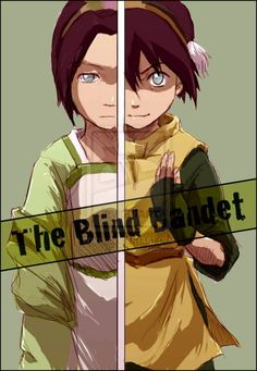 You don't mess with Toph Beifong. The Blind Bandit. WITH AN I, from ATLA