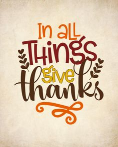In All Things Give Thanks Quote Printable Print - thanksgiving Thanksgiving Wishes, Thanksgiving Prayer, Thanksgiving Decorations, Thanksgiving Recipes, Thanksgiving Appetizers, Thanksgiving Outfit, Printable Quotes, Give Thanks, Happy Fall