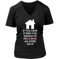If you liked it then you should've put an offer on it Real Estate T-shirt