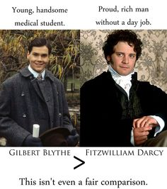 guys pls don't hate on my faves )'; Gilbert tho <3 but Darcy's a sweetheart- read Austen again if you think he's snobby ):