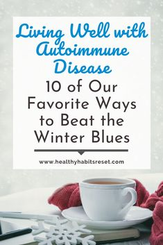 As victims of the winter blues, we've learned many ways to bring joy back to the colder months. Here are our favorite tips. #beatwinterblues #winterblues #livingwellwithautoimmunedisease