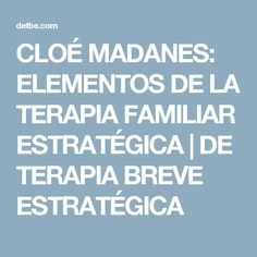 CLOÉ MADANES: ELEMENTOS DE LA TERAPIA FAMILIAR ESTRATÉGICA | DE TERAPIA BREVE ESTRATÉGICA