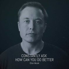 CONSTANTLY ASK HOW CAN I DO BETTER Elon Musk. Best Picture For new tesla For Your Taste You are looking for something, and it is going to tell you exactly what you are looking for, and you didn't find that picture. Genius Quotes, Great Quotes, Business Motivation, Business Quotes, Business Diary, Success Quotes, Life Quotes, Top Quotes, Qoutes