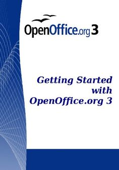 Getting Started With Open Office .Org 3.0: Openoffice.Org V3.0