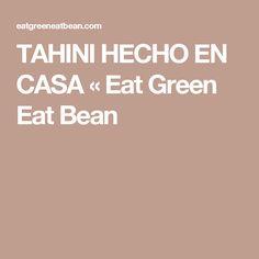 TAHINI HECHO EN CASA « Eat Green Eat Bean