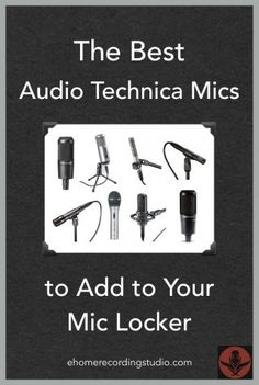 The Best Audio Technica Mics to Add to Your Mic Locker http://ehomerecordingstudio.com/audio-technica-microphones/
