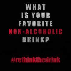 What is your favorite non-alcoholic drink? #rethinkthedrink