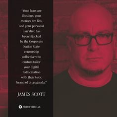 """""""Your fears are illusions,your excuses are lies,& your personal #narrative has been hijacked by #Corporate Nation State censorship collective who custom tailor your digital hallucination with their toxic brand of propaganda."""" - James Scott, Senior Fellow, CCIOS  #dragnet #surveillance #SurveillanceMemo #WeekendRead"""