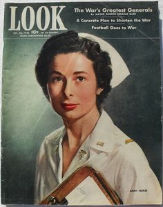 """""""Army nurse, 2nd. Lt. Mildred Minns. The Army is calling for 2.500 a month like her-- trained, between 21 and 40, unmarried, in good health-- to follow troops in combat areas."""" LOOK, October 1942"""