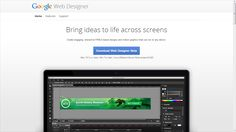 Bring ideas to life across screens https://www.google.com/webdesigner/