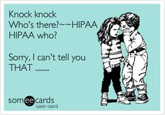 Funny Workplace Ecard: Knock knock Who's there?~~HIPAA HIPAA who? Sorry, I can't tell you THAT .........