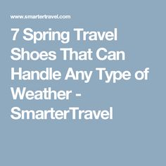 7 Spring Travel Shoes That Can Handle Any Type of Weather - SmarterTravel