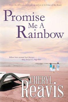 PROMISE ME A RAINBOW (a RITA finalist) by 4-Time RITA winner, Cheryl Reavis, http://www.amazon.com/dp/B007Y8QADC/ref=cm_sw_r_pi_dp_TThFub1Z85V50