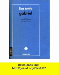 Gabriel (French Edition) (9782207239414) Lisa Tuttle , ISBN-10: 2207239411  , ISBN-13: 978-2207239414 ,  , tutorials , pdf , ebook , torrent , downloads , rapidshare , filesonic , hotfile , megaupload , fileserve
