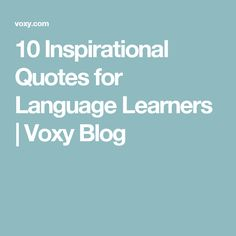 10 Inspirational Quotes for Language Learners | Voxy Blog