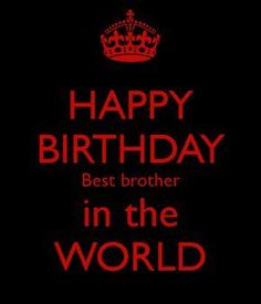 HAPPY BIRTHDAY Best brother in the WORLD. Another original poster design created with the Keep Calm-o-matic. Buy this design or create your own original Keep Calm design now. Happy Birthday Brother From Sister, Birthday Wishes For Brother, I Love My Brother, Happy Birthday Wishes Quotes, Happy Birthday Meme, Happy Birthday Images, Brother Sister, Birthday Memes, Birthday Greetings