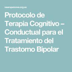 Protocolo de Terapia Cognitivo – Conductual para el Tratamiento del Trastorno Bipolar