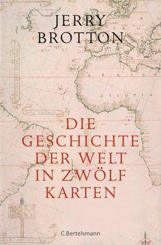 Die Geschichte der Welt in zwölf Karten. Jerry Brotton.