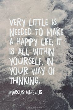 Very little is needed to make a happy life; it is all within yourself, in your way of thinking. - Marcus Aurelius | RoyalBlood made this with Spoken.ly