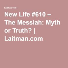 New Life #610 – The Messiah: Myth or Truth? | Laitman.com