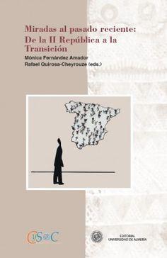 Miradas al pasado reciente : de la II República a la Transición / Mónica Fernández Amador, Rafael Quirosa-Cheyrouze (eds.) http://fama.us.es/record=b2662220~S5*spi