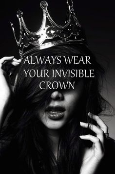 """Always wear your invisible crown."" Don't wear it like that, though, lady, or your royal highness will walk into doors."