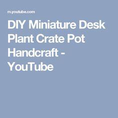 DIY Miniature Desk Plant Crate Pot Handcraft - YouTube