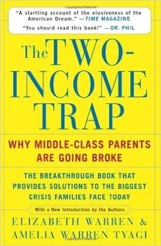 The Two-Income Trap: Why Middle-Class Parents are Going Broke: Elizabeth Warren, Amelia Warren Tyagi: 9780465090907: Amazon.com: Books