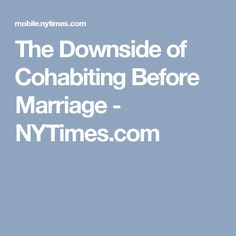 The Downside of Cohabiting Before Marriage - NYTimes.com