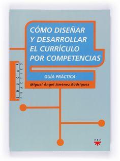 Cómo diseñar y desarrollar el currículo por competencias : guía práctica / Miguel Ángel Jiménez Rodríguez