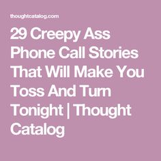 29 Creepy Ass Phone Call Stories That Will Make You Toss And Turn Tonight | Thought Catalog