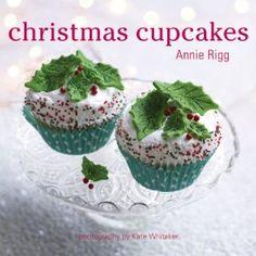 Christmas Cupcakes: Amazon.co.uk: Annie Rigg: Books