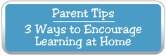 Finding ways to encourage your kids to learn at home.