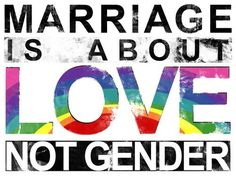 Marriage is about love not gender. #marriage #love #GLBT #lgbt #rainbow #gay rights