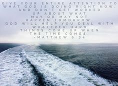 Right now  Matthew 6:34