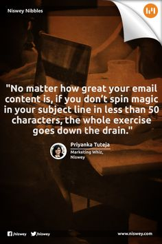 """""""No matter how great your email content is, if you don't spin magic in your subject line in less than 50 characters, the whole exercise goes down the drain."""" - Priyanka Tuteja, Marketing Whiz, Niswey #EmailMarketing #Content #NisweyNibbles"""