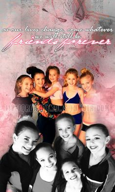 as our lives change, come whatever we will still be friends forever . . . dance moms edits