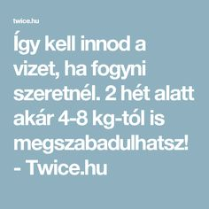Így kell innod a vizet, ha fogyni szeretnél. 2 hét alatt akár 4-8 kg-tól is megszabadulhatsz! - Twice.hu Tolkien, Diet Recipes, Health Fitness, Weight Loss, Yoga, Healthy, Sport, Women's Fashion, Live