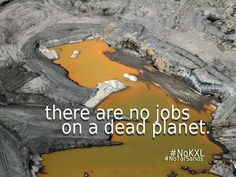 There are no jobs on a dead planet.  #NoTarSands