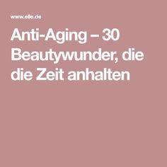 Anti-Aging – 30 Beautywunder, die die Zeit anhalten