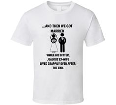 ...And Then We Got Married - While His Bitter, Jealous Ex-Wife Lived Crappily Ever After. The End. (Black Font) Funny Ex-Wife T Shirt