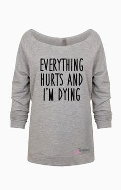 Everything hurts and i'm dying gym sweatshirt womens off shoulder sweater off shoulder slouchy plus size funny workout sweater long sleeve by TheWorkoutPrincess on Etsy