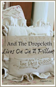 And The Drop Cloth Lives On In A Pillow. I really like using drop cloth for projects, It is an inexpensive alternative to material and it can be dressed up.