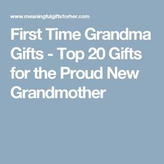 First Time Grandma Gifts - Top 20 Gifts for the Proud New Grandmother Gifts For New Grandma, First Time Grandma, Christmas Gifts For Grandma, Grandmother Gifts, Mother Day Gifts, Gifts For Her, Cute Gifts, Best Gifts, Perfect Mother's Day Gift