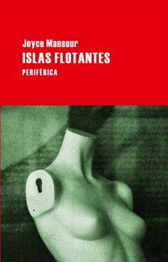 Islas flotantes / Joyce Mansour. Periférica, 2012 http://www.editorialperiferica.com/?s=autores&aut=71
