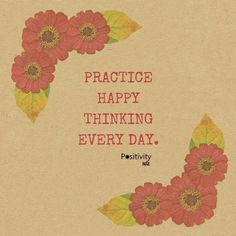 Practice happy thinking every day.  #positivitynote #positivity #inspiration